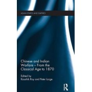 Chinese and Indian Warfare - from the Classical Age to 1870 by Peter Lorge