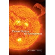 Plasma Physics for Astrophysics by Russell M. Kulsrud