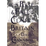 The Rise and Fall of Class in Britain by Mr David Cannadine