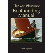 Clinker Plywood Boatbuilding Manual by Iain Oughtred