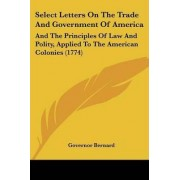 Select Letters on the Trade and Government of America by Governor Bernard