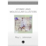 Atomic and Molecular Clusters by Roy L. Johnston