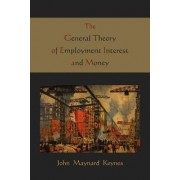 The General Theory of Employment Interest and Money by Maynard John Keynes