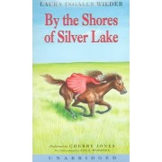 By The Shores Of Silver Lake Unabridged by Laura Ingalls Wilder