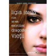 Cum mi-am exorcizat dragostea vietii - Ligia Jarda