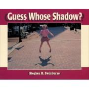 Guess Whose Shadow? by Stephen R. Swinburne