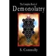 The Complete Book of Demonolatry by S Connolly
