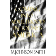 Coming Into Adulthood in Today's America by M Johnson-Smith