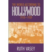 The World according to Hollywood, 1918-1939 by Ruth Vasey