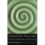 Imagining Our Time by Lewis P Simpson