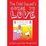 The Odd Squad's Guide to Love by Allan Plenderleith
