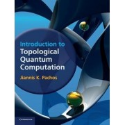 Introduction to Topological Quantum Computation by Jiannis K. Pachos