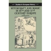 Witchcraft and Magic in Sixteenth and Seventeenth Century Europe by Geoffrey Scarre