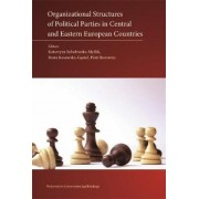 Organizational Structures of Political Parties in Central and Eastern European Countries by Katarzyna Sobolewska-mysl