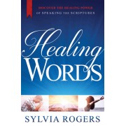 Healing Words: Discover the Power of Speaking the Scriptures