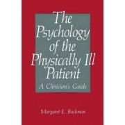 The Psychology of the Physically Ill Patient by Margaret E. Backman