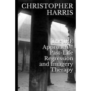 The Ire Approach Past-Life Regression and Imagery Therapy by Christopher Harris