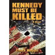 Kennedy Must Be Killed by Helppie Chuck Helppie
