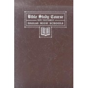 Bible Study Course, New Testament by Dallas High Schools