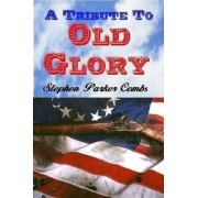 A Tribute to Old Glory by Stephen Combs