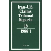 Iran-U.S. Claims Tribunal Reports: v.18 by M.E. MacGlashan