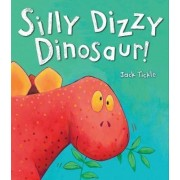Silly Dizzy Dinosaur! by Jack Tickle