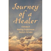 Journey of a Healer Volume II Healing Experiences by Paolo Ficara