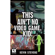 This Ain't No Video Game, Kid! by Kevin Stevens