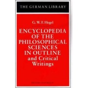 Encyclopedia of the Philosophical Sciences in Outline and Other Philosophical Writings by G. W. F. Hegel