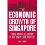 The Economic Growth of Singapore by W. G. Huff