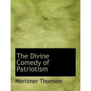 The Divine Comedy of Patriotism by Mortimer Thomson