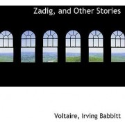 Zadig, and Other Stories by Voltaire Irving Babbitt