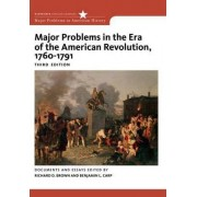 Major Problems in the Era of American Revolution 1760-1791 by Richard D. Brown