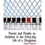 Parson and People; Or, Incidents in the Every-Day Life of a Clergyman by Edward Spooner