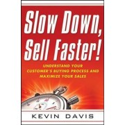 Slow Down, Sell Faster! by Kevin Davis
