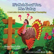 It's Not about You, Mrs. Turkey: A Love Letter about the True Meaning of Thanksgiving