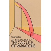 An Introduction to the Calculus of Variations by Charles W. Fox