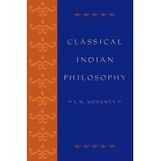 Classical Indian Philosophy by Jitendra Nath Mohanty
