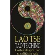 Tao Te Ching. Cartea despre Tao si calitatile sale - Lao Tse