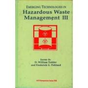 Emerging Technologies in Hazardous Waste Management: Bk. 3 by D. William Tedder