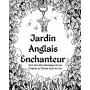 Jardin Anglais Enchanteur: Un Livre de Coloriage Et Une Chasse Au Tresor Tout-En-Un