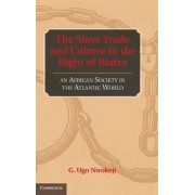 The Slave Trade and Culture in the Bight of Biafra by G. Ugo Nwokeji