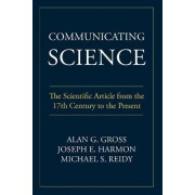 Communicating Science by Emeritus Professor of Communication Alan G Gross