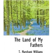 The Land of My Fathers by T Marchant Williams