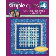 Super Simple Quilts: No. 4 by Alex Anderson