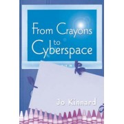 From Crayons to Cyberspace by Jo Kinnard