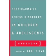 Posttraumatic Stress Disorder in Children and Adolescents by Raul R. Silva