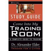 Come into My Trading Room: Study Guide by Dr Alexander Elder M.D.