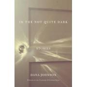 In the Not Quite Dark by Dana Johnson