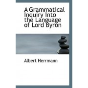 A Grammatical Inquiry Into the Language of Lord Byron by Albert Herrmann